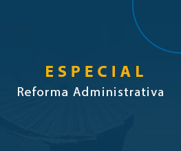 Especial Reforma Administrativa
