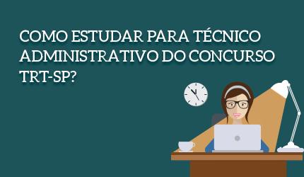 Como estudar para concurso TRT-SP de técnico judiciário?