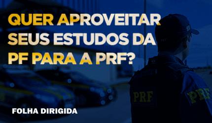 Como aproveitar os estudos da PF para o concurso PRF?
